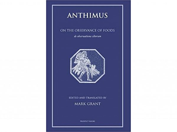 Anthimus: On the Observance of Foods by Mark Grant