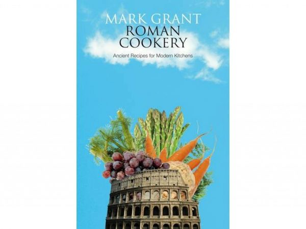 Roman Cookery: Ancient Recipes for Modern Kitchens by Mark Grant