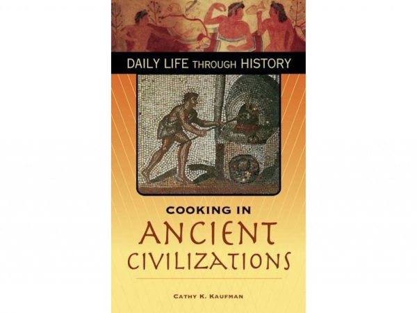Cooking in Ancient Civilizations by Cathy K. Kaufman