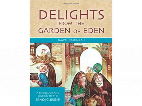 Delights from the Garden of Eden - A Cookbook and History of the Iraqi Cuisine, Second Edition
