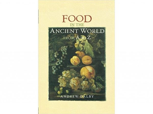Food in the Ancient World from A to Z by Andrew Dalby